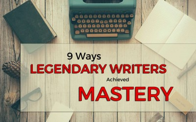 Nine Ways Legendary Writers Achieved Mastery